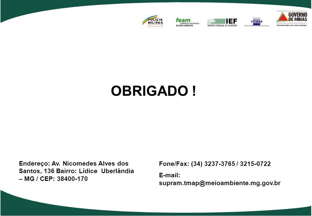 OBRIGADO ! Endereço: Av. Nicomedes Alves dos Santos, 136 Bairro: Lídice Uberlândia – MG / CEP: 38400-170.