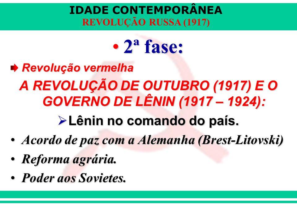 2ª fase: Revolução vermelha. A REVOLUÇÃO DE OUTUBRO (1917) E O GOVERNO DE LÊNIN (1917 – 1924): Lênin no comando do país.
