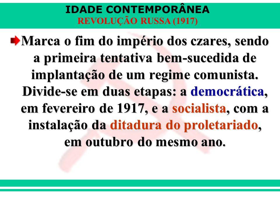 Marca o fim do império dos czares, sendo a primeira tentativa bem-sucedida de implantação de um regime comunista.