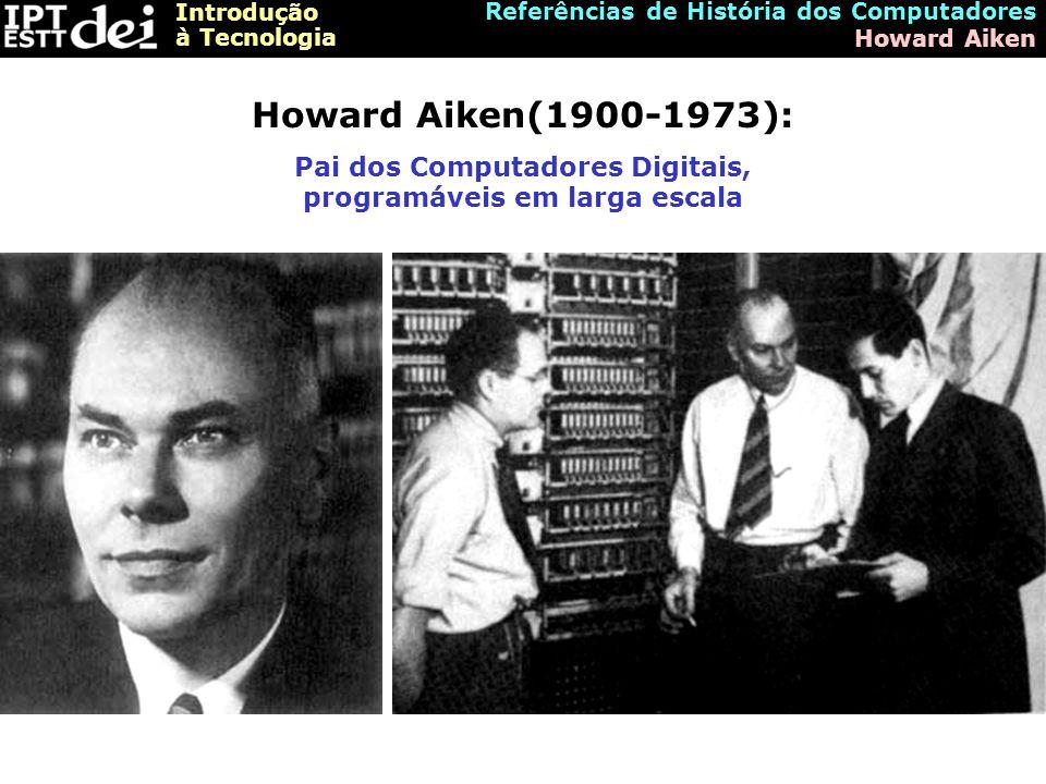 Pai dos Computadores Digitais, programáveis em larga escala