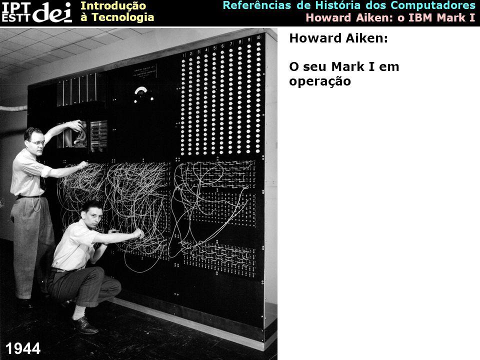 1944 Howard Aiken: O seu Mark I em operação