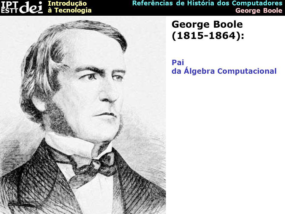George Boole (1815-1864): Pai da Álgebra Computacional