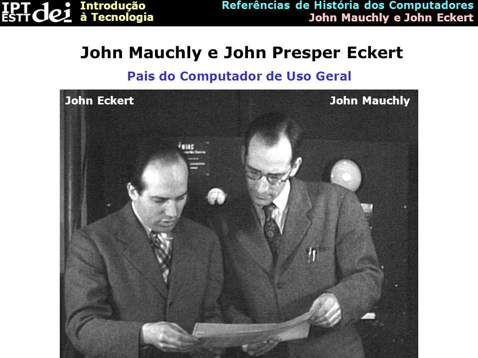 John Mauchly e John Presper Eckert Pais do Computador de Uso Geral