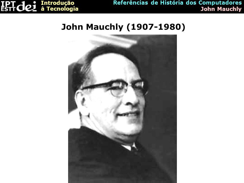 John Mauchly (1907-1980) Referências de História dos Computadores