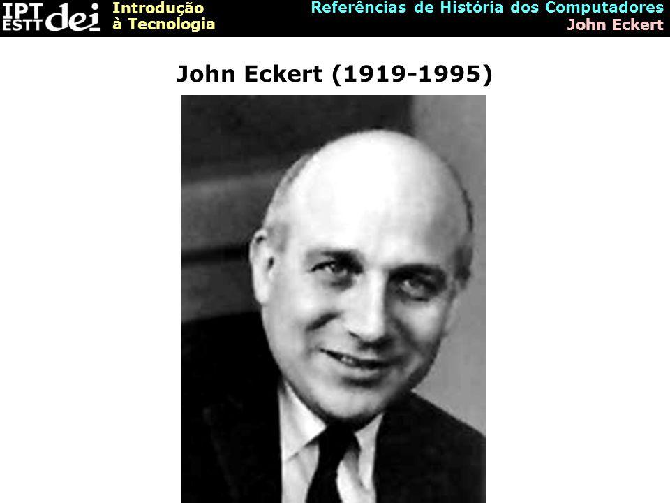 John Eckert (1919-1995) Referências de História dos Computadores