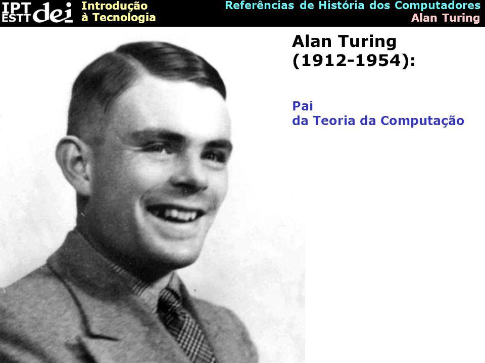 Alan Turing (1912-1954): Pai da Teoria da Computação