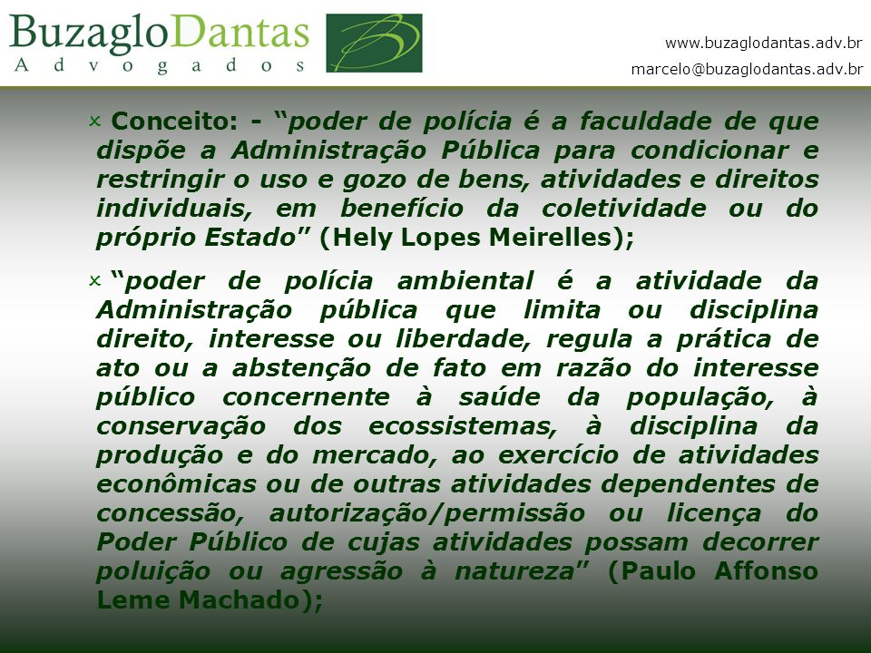 Conceito: - poder de polícia é a faculdade de que dispõe a Administração Pública para condicionar e restringir o uso e gozo de bens, atividades e direitos individuais, em benefício da coletividade ou do próprio Estado (Hely Lopes Meirelles);