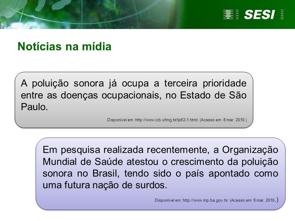 Notícias na mídia A poluição sonora já ocupa a terceira prioridade entre as doenças ocupacionais, no Estado de São Paulo.