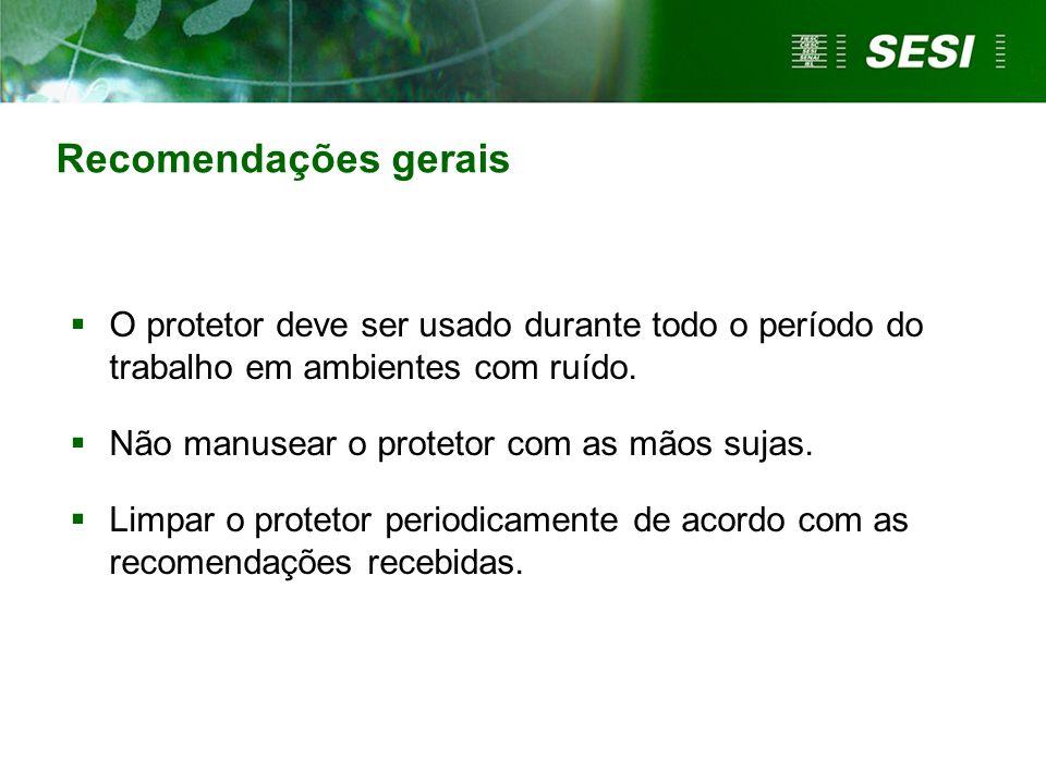 Recomendações gerais O protetor deve ser usado durante todo o período do trabalho em ambientes com ruído.