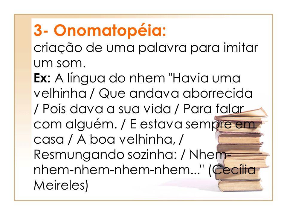 3- Onomatopéia: criação de uma palavra para imitar um som
