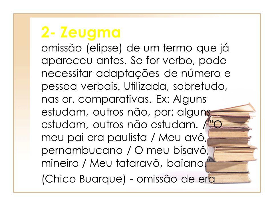 2- Zeugma omissão (elipse) de um termo que já apareceu antes