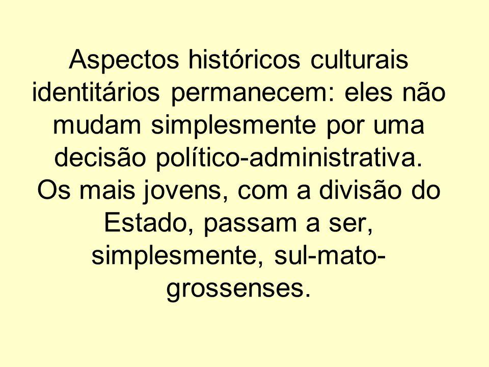 Aspectos históricos culturais identitários permanecem: eles não mudam simplesmente por uma decisão político-administrativa.