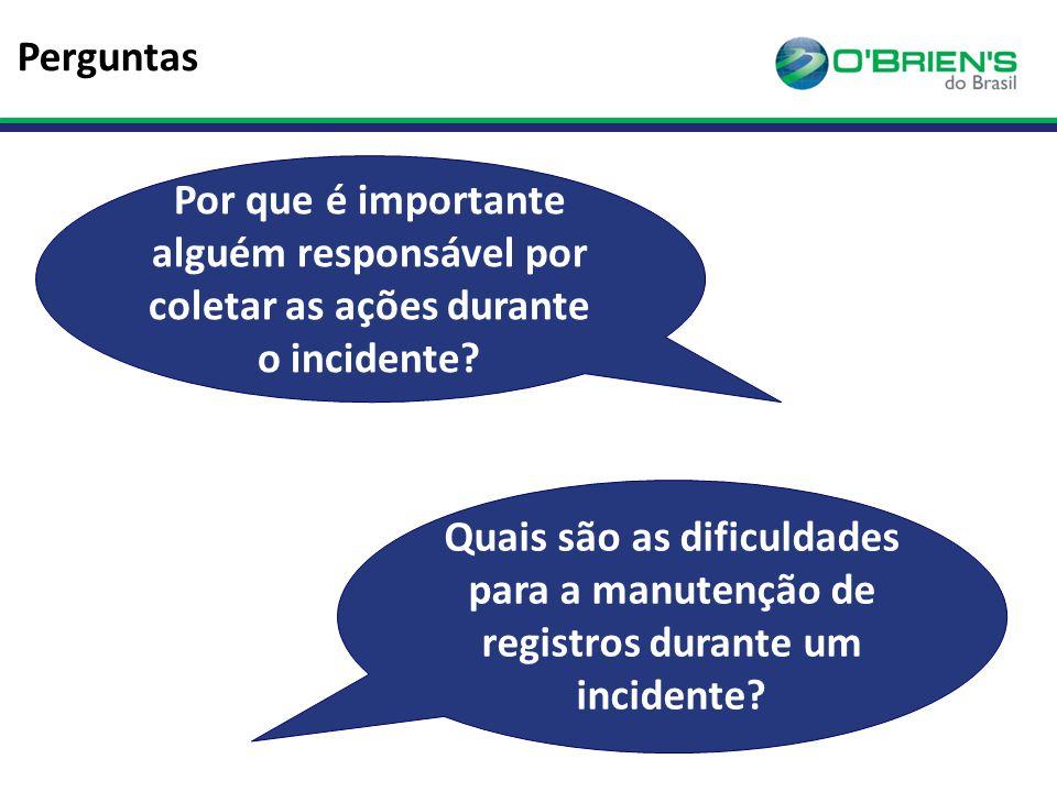 Perguntas Por que é importante alguém responsável por coletar as ações durante o incidente