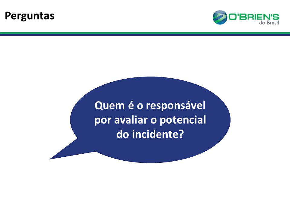 Quem é o responsável por avaliar o potencial do incidente