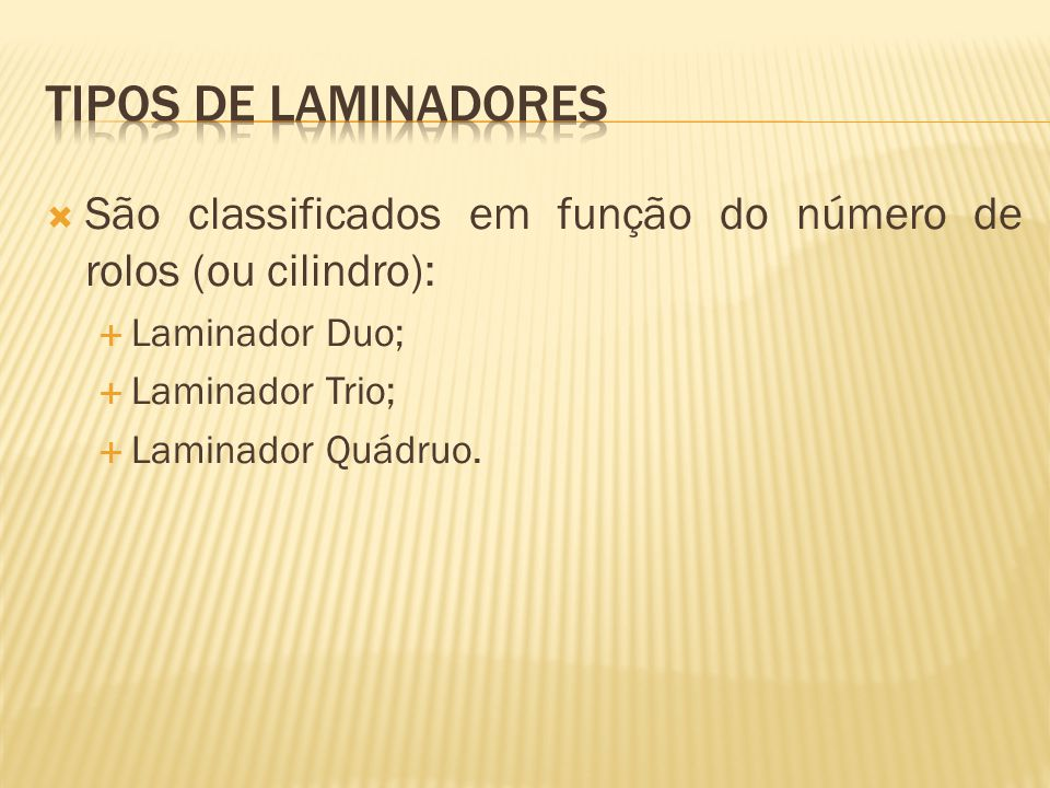 Tipos de laminadores São classificados em função do número de rolos (ou cilindro): Laminador Duo; Laminador Trio;
