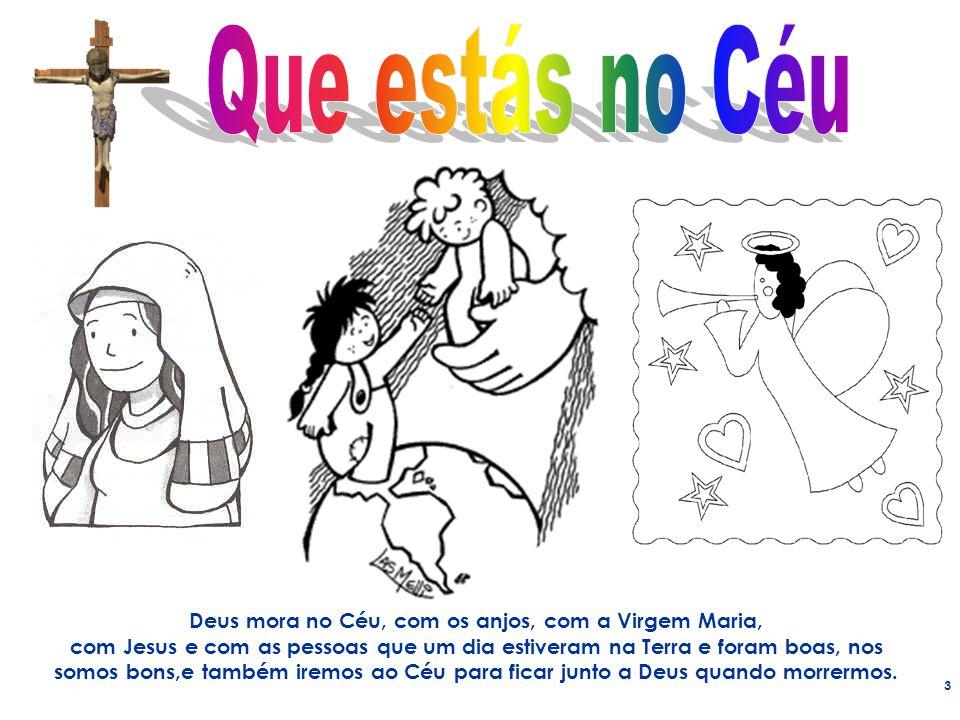 Deus mora no Céu, com os anjos, com a Virgem Maria,