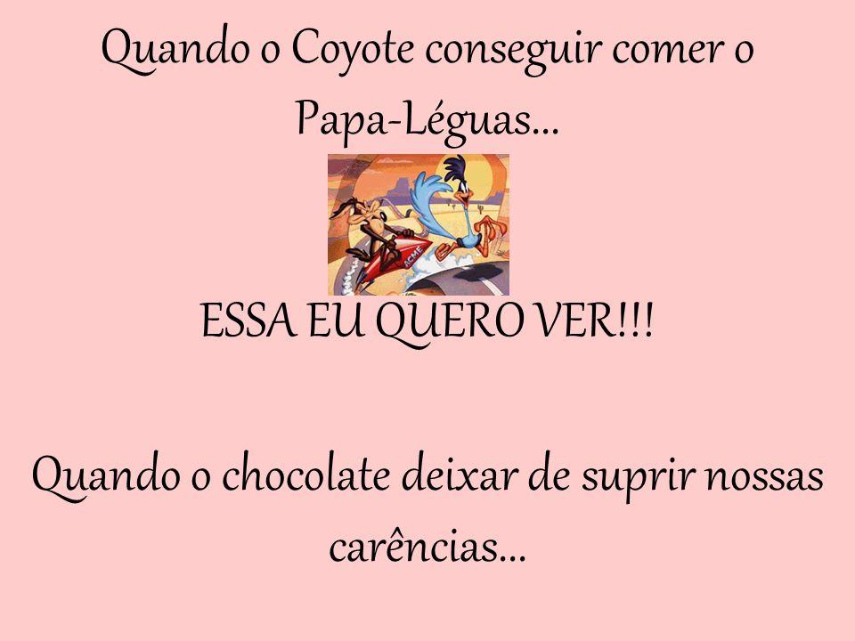 Quando o Coyote conseguir comer o Papa-Léguas...