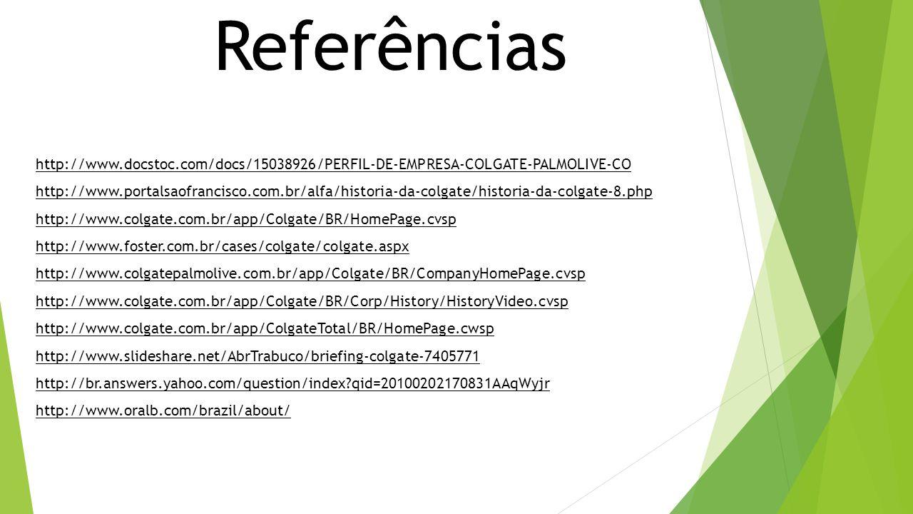 Referências http://www.docstoc.com/docs/15038926/PERFIL-DE-EMPRESA-COLGATE-PALMOLIVE-CO.