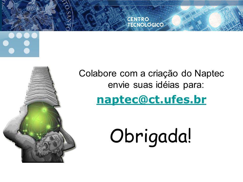 Colabore com a criação do Naptec envie suas idéias para: