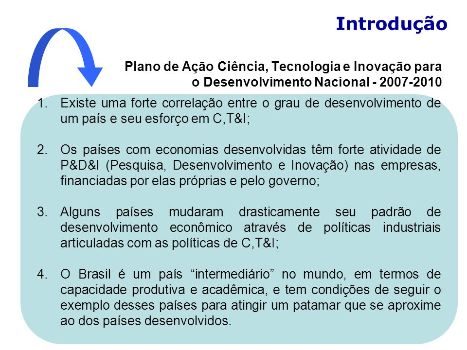 Introdução Plano de Ação Ciência, Tecnologia e Inovação para o Desenvolvimento Nacional - 2007-2010.
