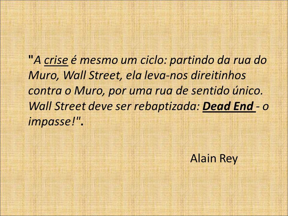 A crise é mesmo um ciclo: partindo da rua do Muro, Wall Street, ela leva-nos direitinhos contra o Muro, por uma rua de sentido único.