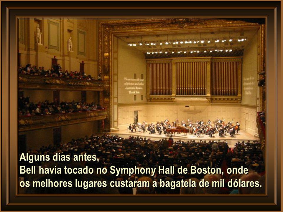 Alguns dias antes, Bell havia tocado no Symphony Hall de Boston, onde.