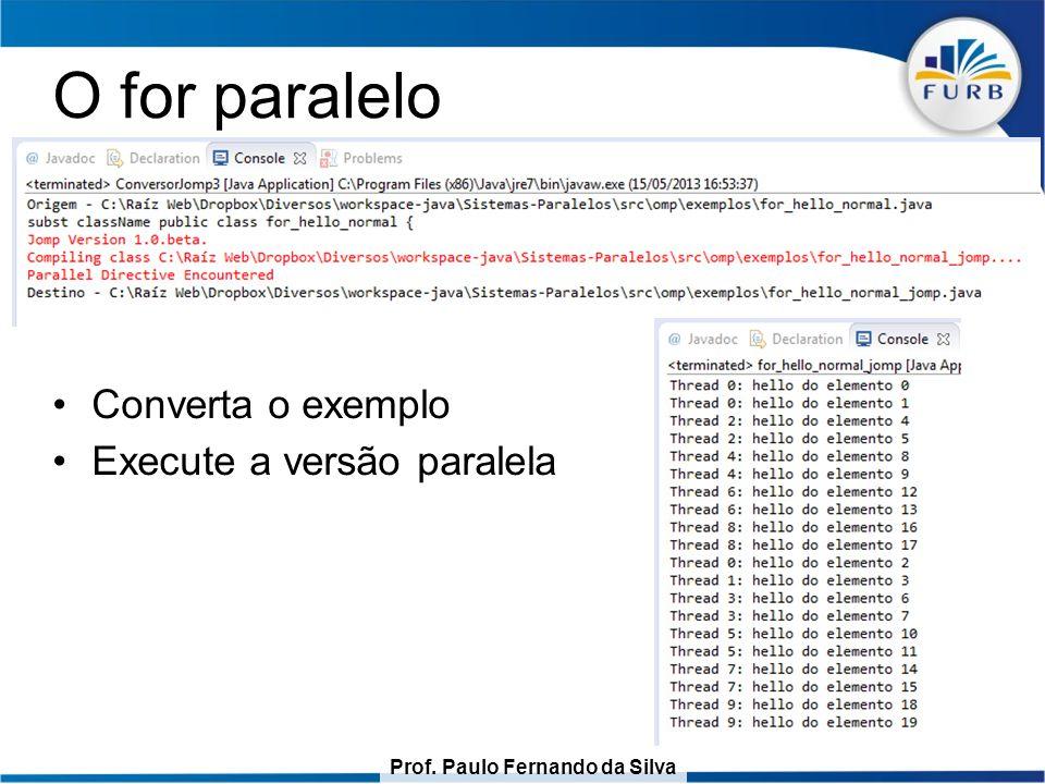 O for paralelo Converta o exemplo Execute a versão paralela