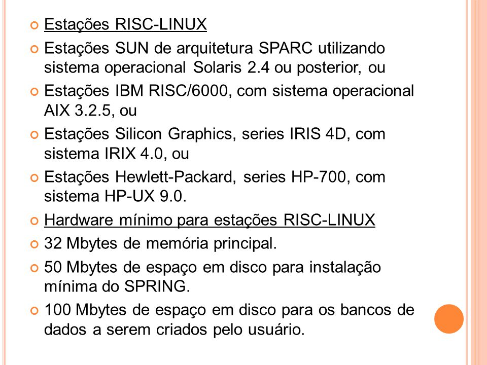 Estações RISC-LINUX Estações SUN de arquitetura SPARC utilizando sistema operacional Solaris 2.4 ou posterior, ou.