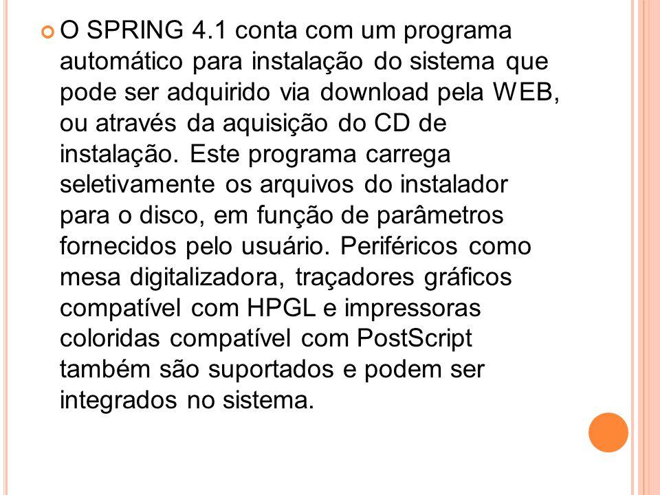 O SPRING 4.1 conta com um programa automático para instalação do sistema que pode ser adquirido via download pela WEB, ou através da aquisição do CD de instalação.