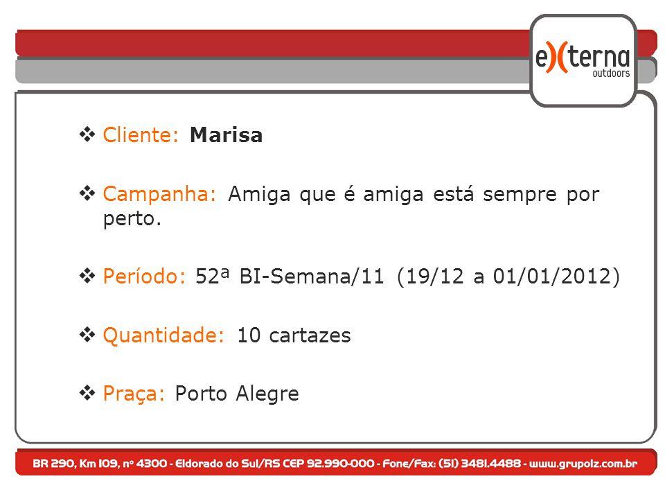 Cliente: Marisa Campanha: Amiga que é amiga está sempre por perto. Período: 52ª BI-Semana/11 (19/12 a 01/01/2012)