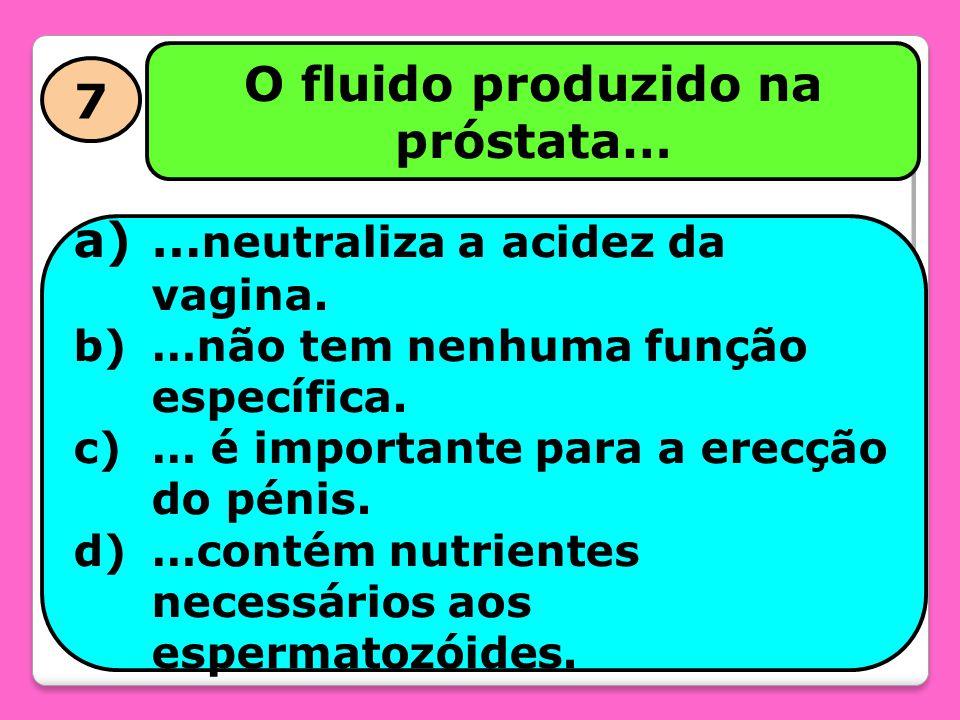 O fluido produzido na próstata…