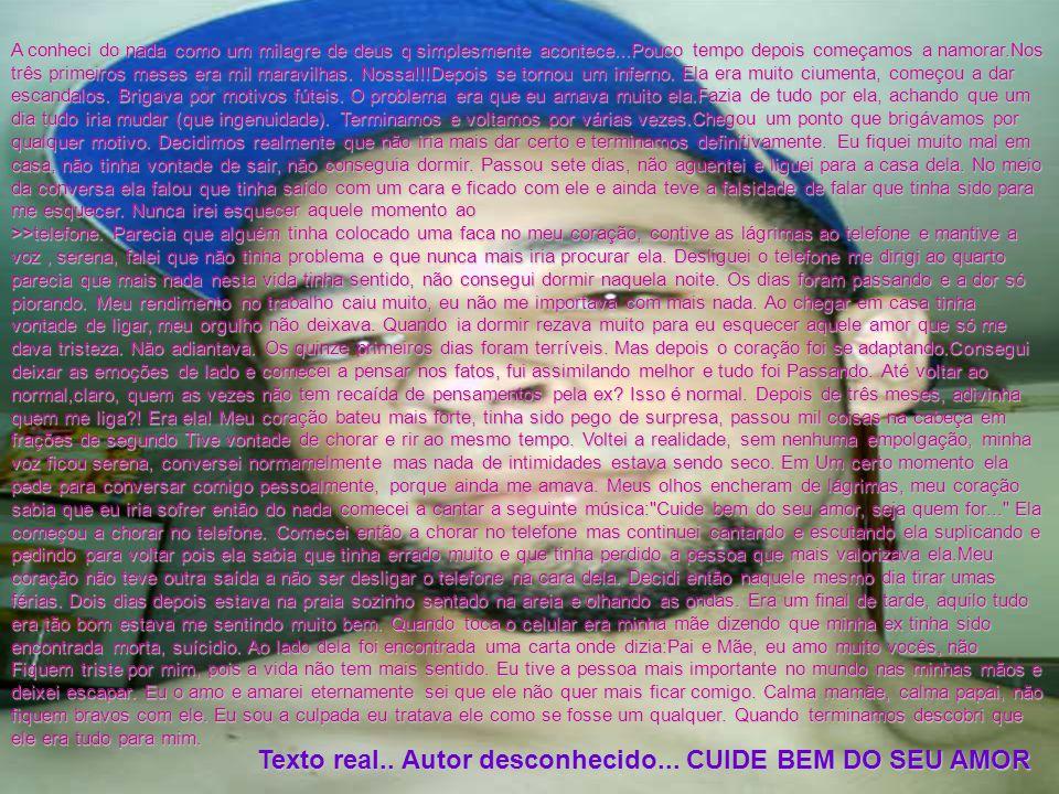 Texto real.. Autor desconhecido... CUIDE BEM DO SEU AMOR