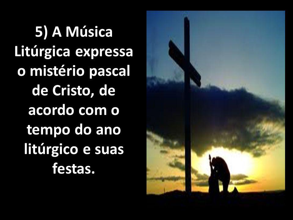 5) A Música Litúrgica expressa o mistério pascal de Cristo, de acordo com o tempo do ano litúrgico e suas festas.