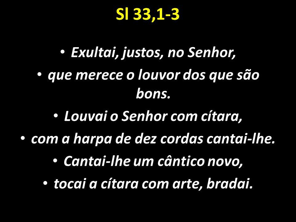 Sl 33,1-3 Exultai, justos, no Senhor,