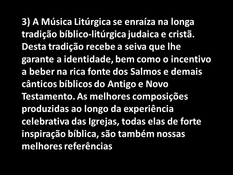 3) A Música Litúrgica se enraíza na longa tradição bíblico-litúrgica judaica e cristã.