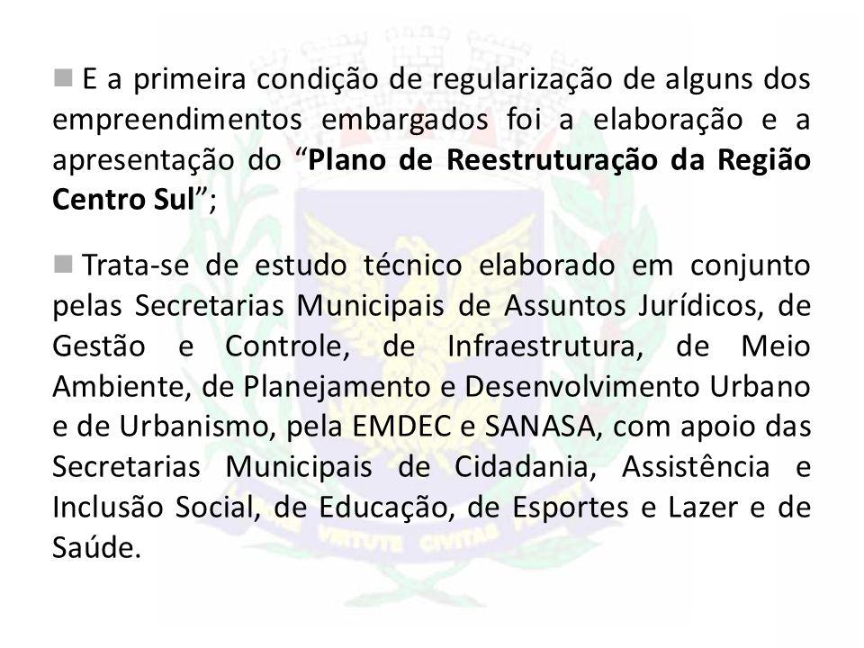 E a primeira condição de regularização de alguns dos empreendimentos embargados foi a elaboração e a apresentação do Plano de Reestruturação da Região Centro Sul ;