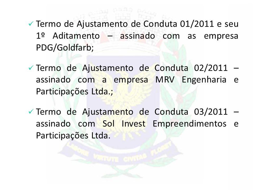 Termo de Ajustamento de Conduta 01/2011 e seu 1º Aditamento – assinado com as empresa PDG/Goldfarb;