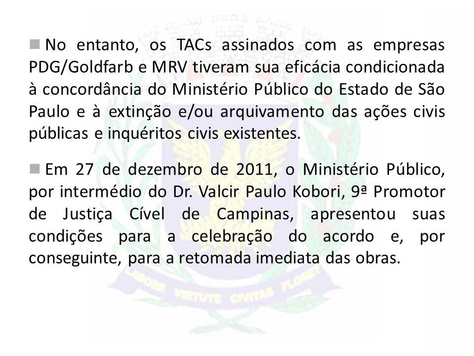 No entanto, os TACs assinados com as empresas PDG/Goldfarb e MRV tiveram sua eficácia condicionada à concordância do Ministério Público do Estado de São Paulo e à extinção e/ou arquivamento das ações civis públicas e inquéritos civis existentes.