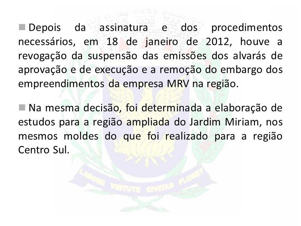 Depois da assinatura e dos procedimentos necessários, em 18 de janeiro de 2012, houve a revogação da suspensão das emissões dos alvarás de aprovação e de execução e a remoção do embargo dos empreendimentos da empresa MRV na região.