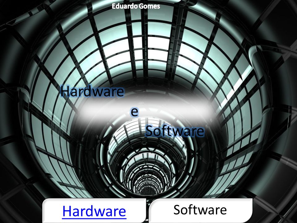 Eduardo Gomes Hardware e Software Hardware Software