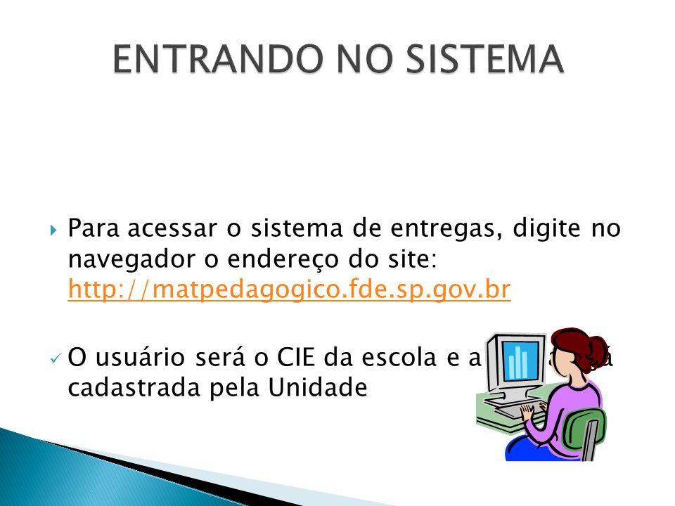 ENTRANDO NO SISTEMA Para acessar o sistema de entregas, digite no navegador o endereço do site: http://matpedagogico.fde.sp.gov.br.
