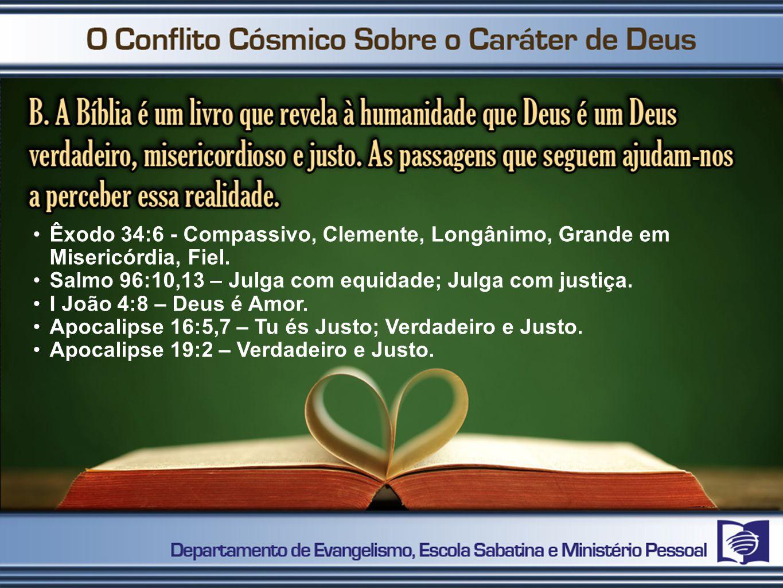 Êxodo 34:6 - Compassivo, Clemente, Longânimo, Grande em Misericórdia, Fiel.