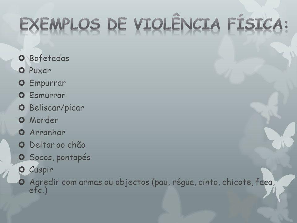 Exemplos de violência física: