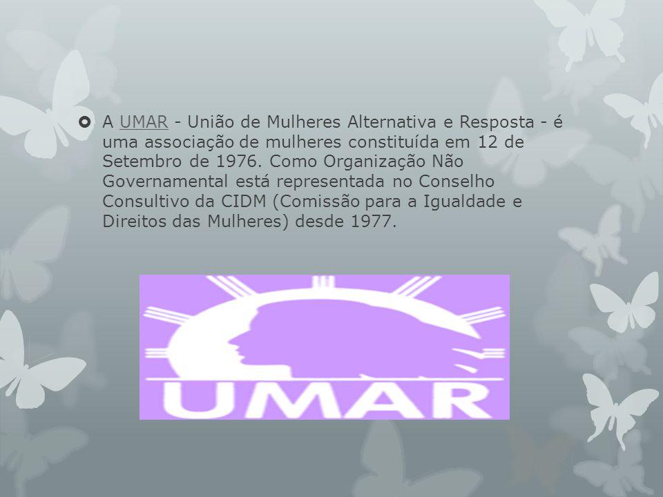 A UMAR - União de Mulheres Alternativa e Resposta - é uma associação de mulheres constituída em 12 de Setembro de 1976.