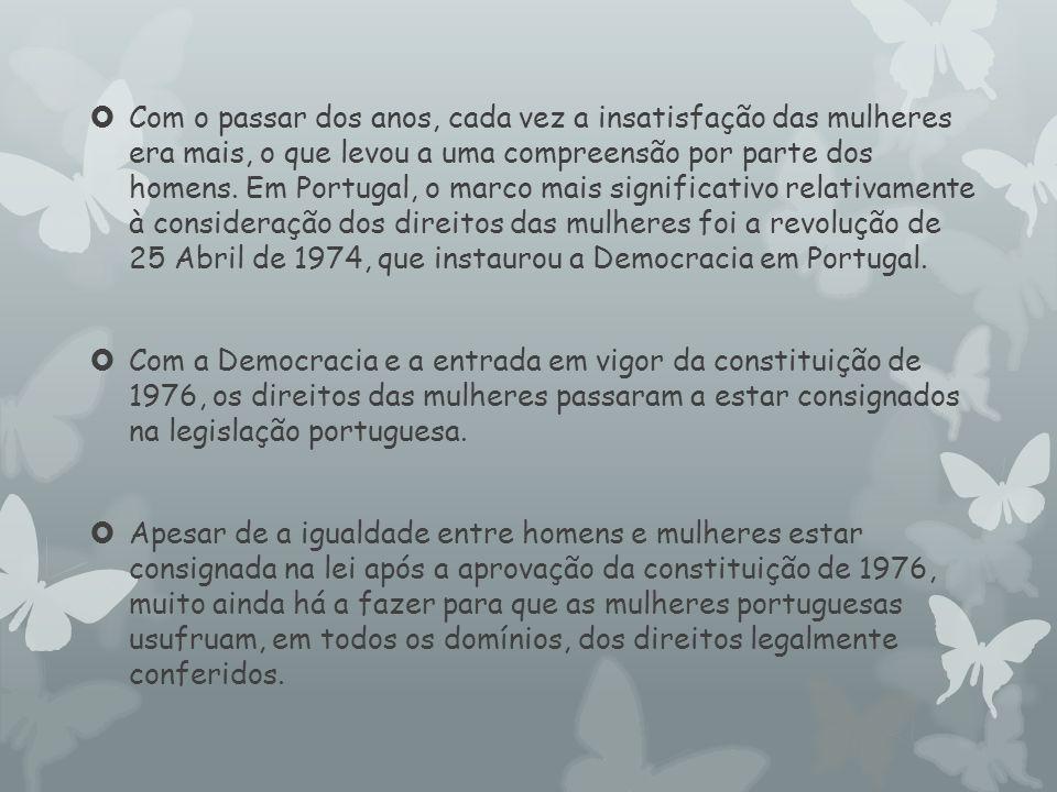 Com o passar dos anos, cada vez a insatisfação das mulheres era mais, o que levou a uma compreensão por parte dos homens. Em Portugal, o marco mais significativo relativamente à consideração dos direitos das mulheres foi a revolução de 25 Abril de 1974, que instaurou a Democracia em Portugal.