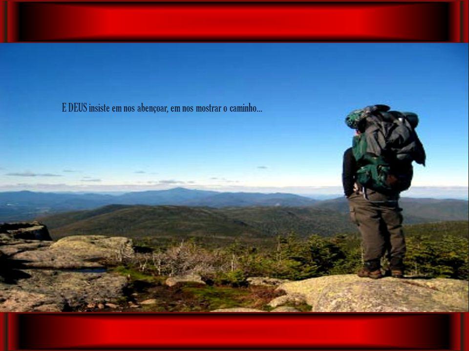 E DEUS insiste em nos abençoar, em nos mostrar o caminho...
