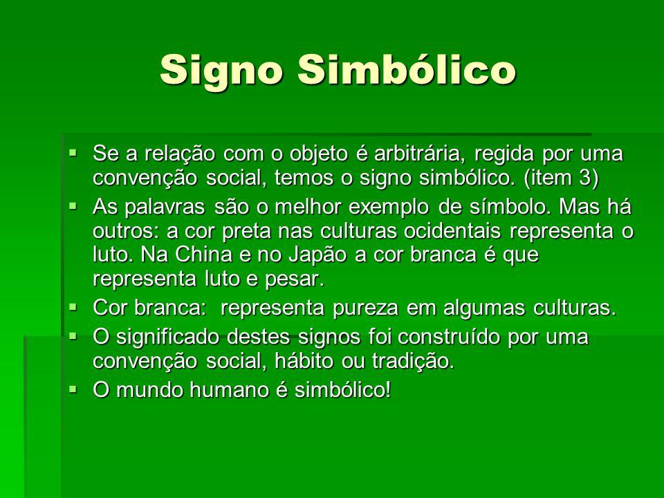 Signo Simbólico Se a relação com o objeto é arbitrária, regida por uma convenção social, temos o signo simbólico. (item 3)