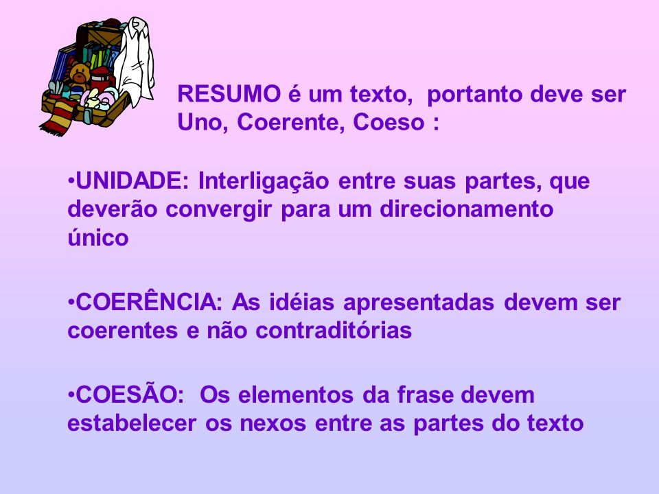 RESUMO é um texto, portanto deve ser Uno, Coerente, Coeso :