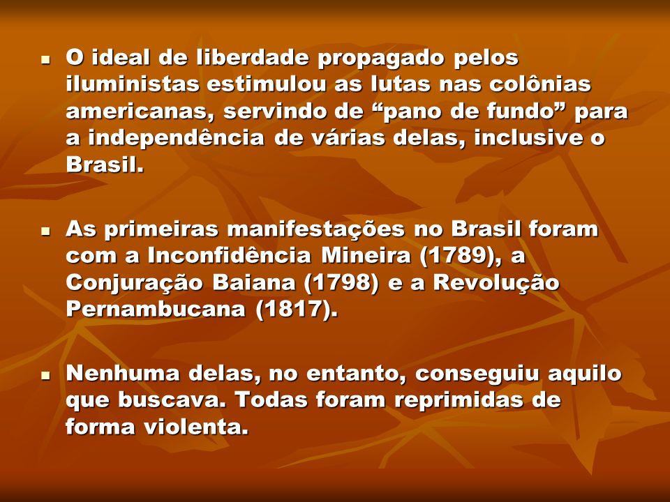 O ideal de liberdade propagado pelos iluministas estimulou as lutas nas colônias americanas, servindo de pano de fundo para a independência de várias delas, inclusive o Brasil.