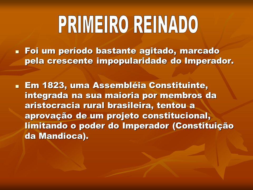 PRIMEIRO REINADO Foi um período bastante agitado, marcado pela crescente impopularidade do Imperador.